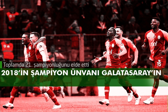 2018´İN ŞAMPİYON ÜNVANI GALATASARAY´IN